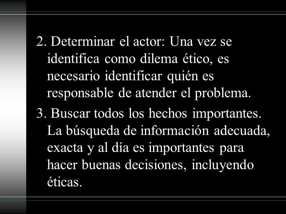 2. Determinar el actor: Una vez se identifica como dilema ético, es necesario identificar quién es responsable de atender el problema.