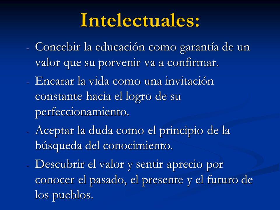 Intelectuales: Concebir la educación como garantía de un valor que su porvenir va a confirmar.