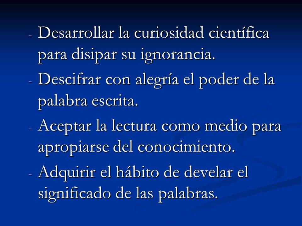 Desarrollar la curiosidad científica para disipar su ignorancia.
