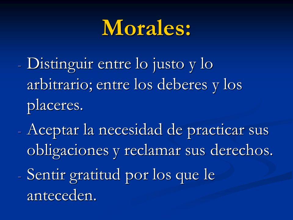 Morales: Distinguir entre lo justo y lo arbitrario; entre los deberes y los placeres.