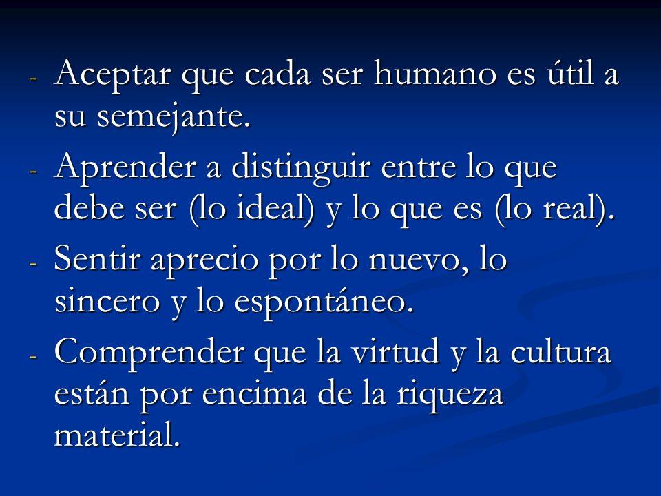 Aceptar que cada ser humano es útil a su semejante.