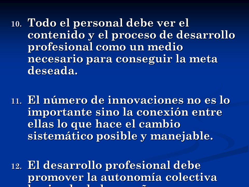 Todo el personal debe ver el contenido y el proceso de desarrollo profesional como un medio necesario para conseguir la meta deseada.