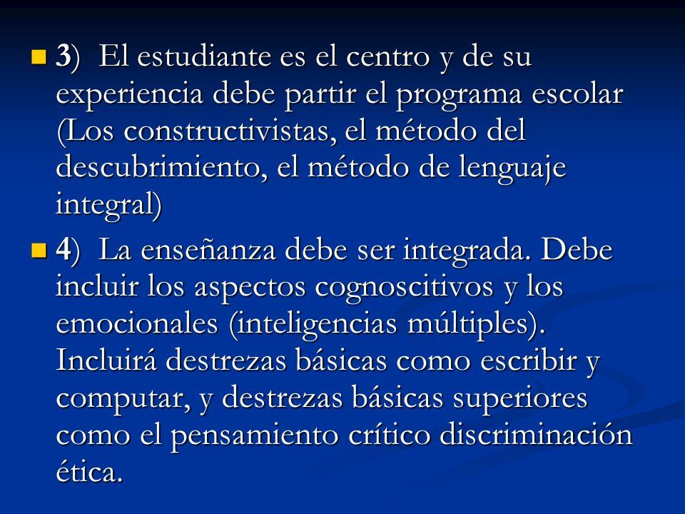 3) El estudiante es el centro y de su experiencia debe partir el programa escolar (Los constructivistas, el método del descubrimiento, el método de lenguaje integral)