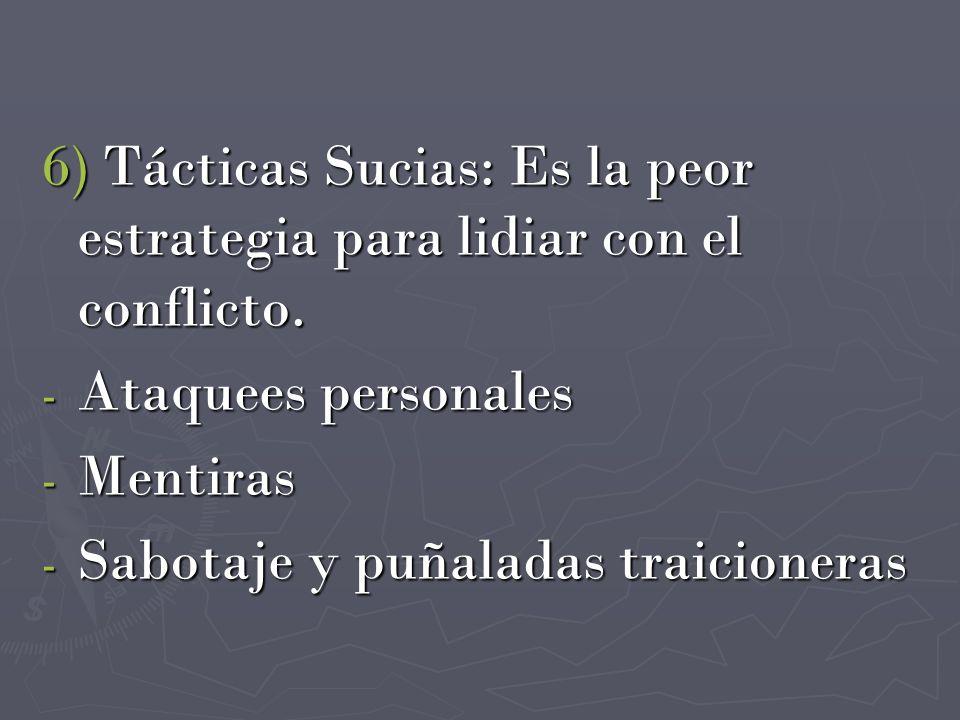 6) Tácticas Sucias: Es la peor estrategia para lidiar con el conflicto.