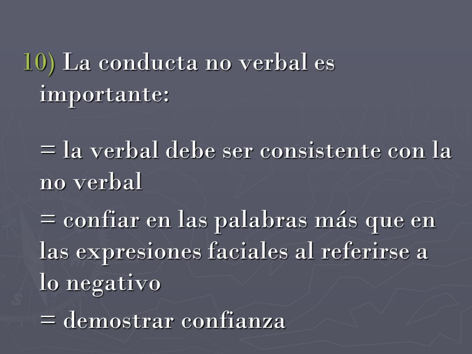 10) La conducta no verbal es importante: