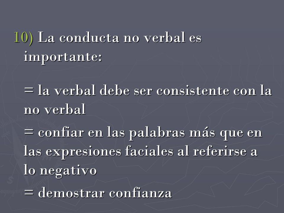 10) La conducta no verbal es importante: