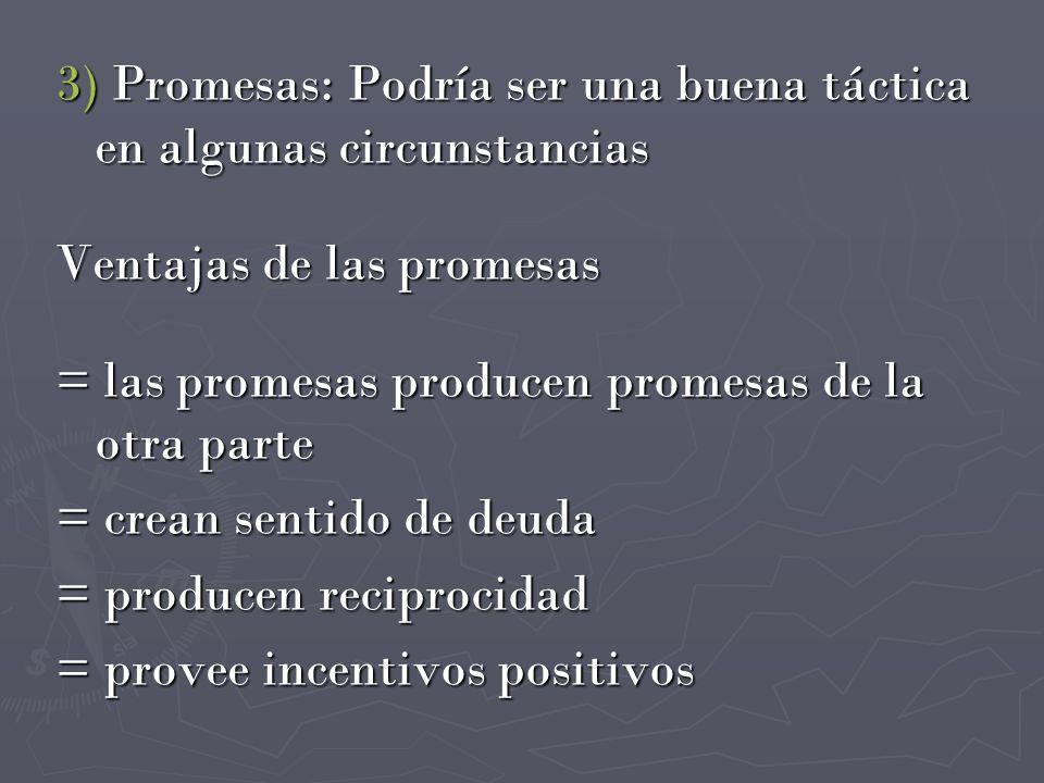 3) Promesas: Podría ser una buena táctica en algunas circunstancias