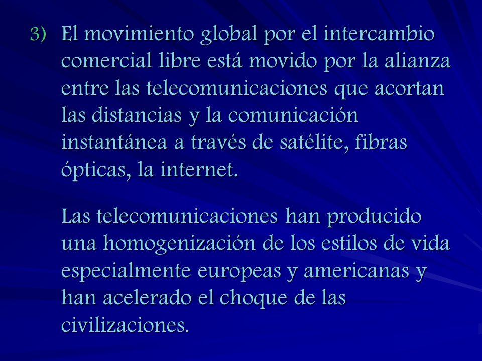 El movimiento global por el intercambio comercial libre está movido por la alianza entre las telecomunicaciones que acortan las distancias y la comunicación instantánea a través de satélite, fibras ópticas, la internet.