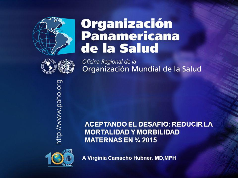 ACEPTANDO EL DESAFIO: REDUCIR LA MORTALIDAD Y MORBILIDAD MATERNAS EN ¾ 2015.