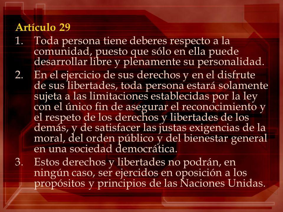 Artículo 29Toda persona tiene deberes respecto a la comunidad, puesto que sólo en ella puede desarrollar libre y plenamente su personalidad.