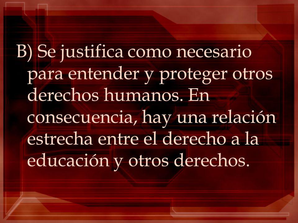 B) Se justifica como necesario para entender y proteger otros derechos humanos.