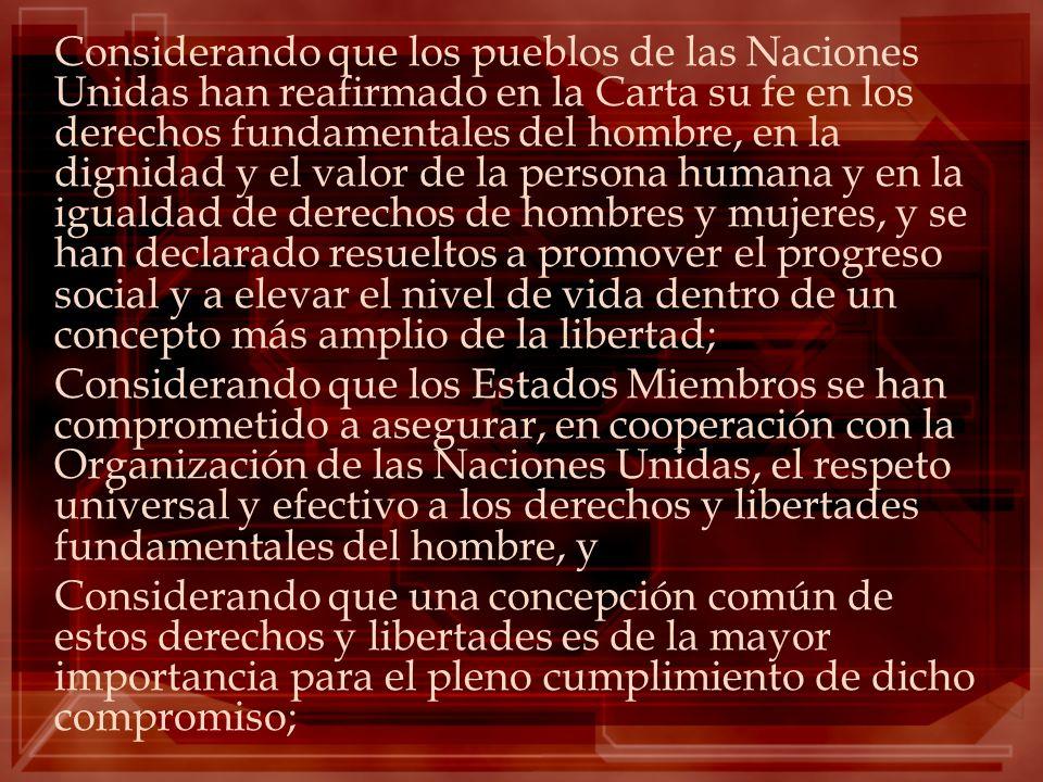 Considerando que los pueblos de las Naciones Unidas han reafirmado en la Carta su fe en los derechos fundamentales del hombre, en la dignidad y el valor de la persona humana y en la igualdad de derechos de hombres y mujeres, y se han declarado resueltos a promover el progreso social y a elevar el nivel de vida dentro de un concepto más amplio de la libertad;