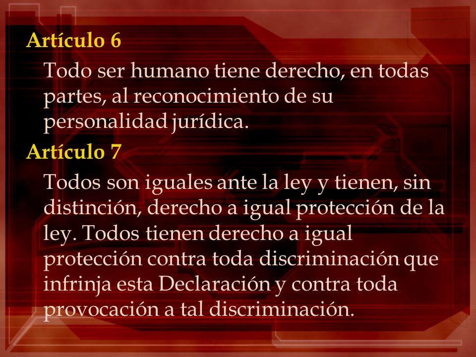 Artículo 6Todo ser humano tiene derecho, en todas partes, al reconocimiento de su personalidad jurídica.
