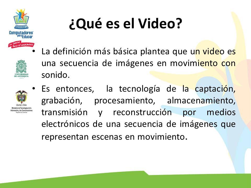 ¿Qué es el Video La definición más básica plantea que un video es una secuencia de imágenes en movimiento con sonido.