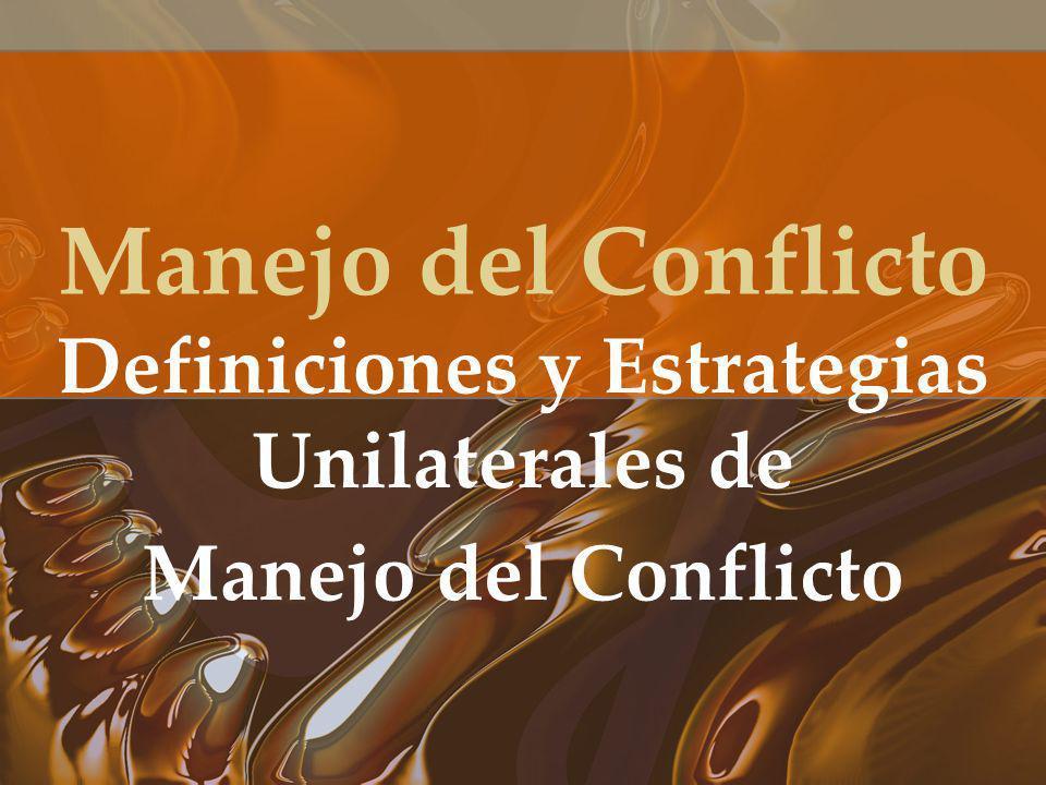 Definiciones y Estrategias Unilaterales de Manejo del Conflicto