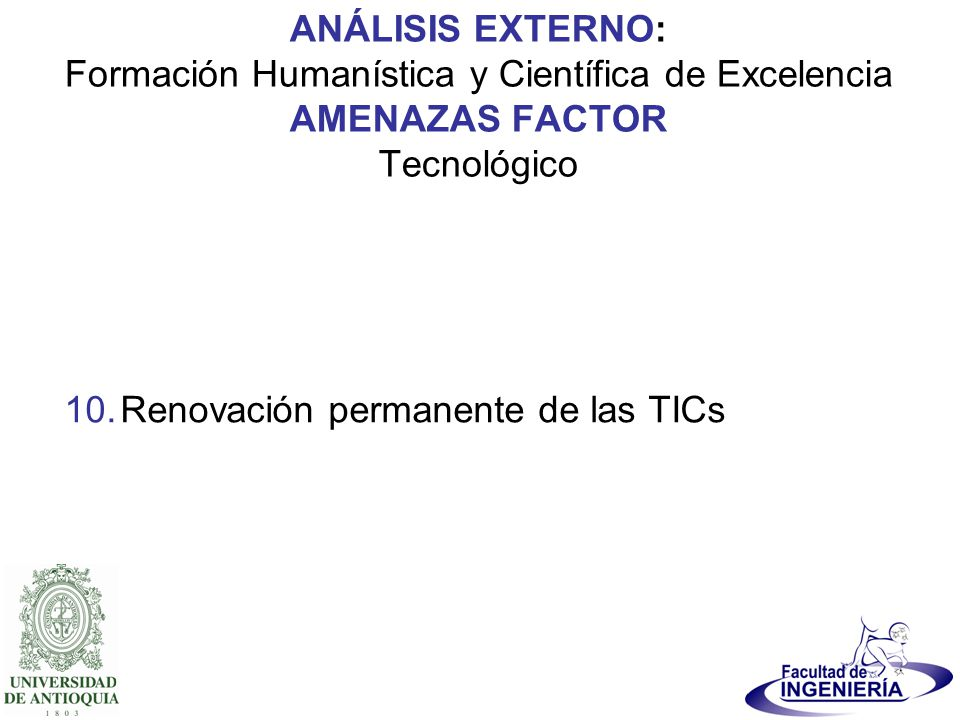 ANÁLISIS EXTERNO: Formación Humanística y Científica de Excelencia AMENAZAS FACTOR Tecnológico