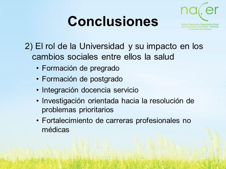 Conclusiones 2) El rol de la Universidad y su impacto en los cambios sociales entre ellos la salud.