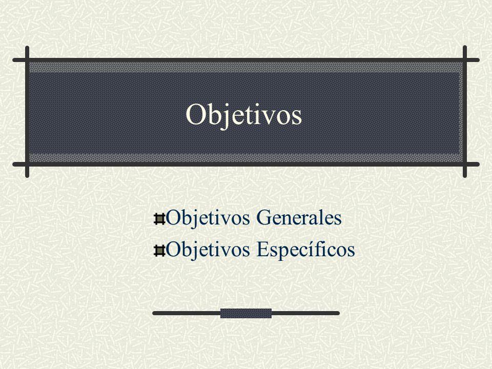 Objetivos Generales Objetivos Específicos