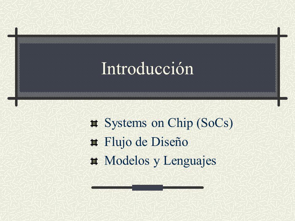 Systems on Chip (SoCs) Flujo de Diseño Modelos y Lenguajes