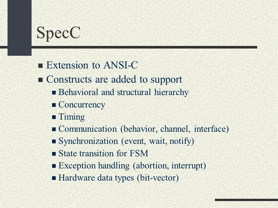 SpecC Extension to ANSI-C Constructs are added to support