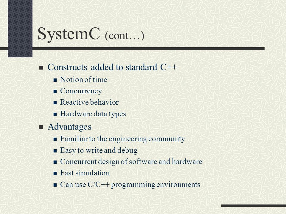 SystemC (cont…) Constructs added to standard C++ Advantages