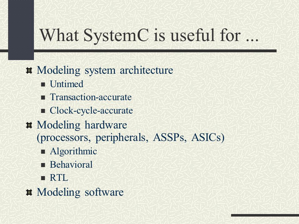 What SystemC is useful for ...