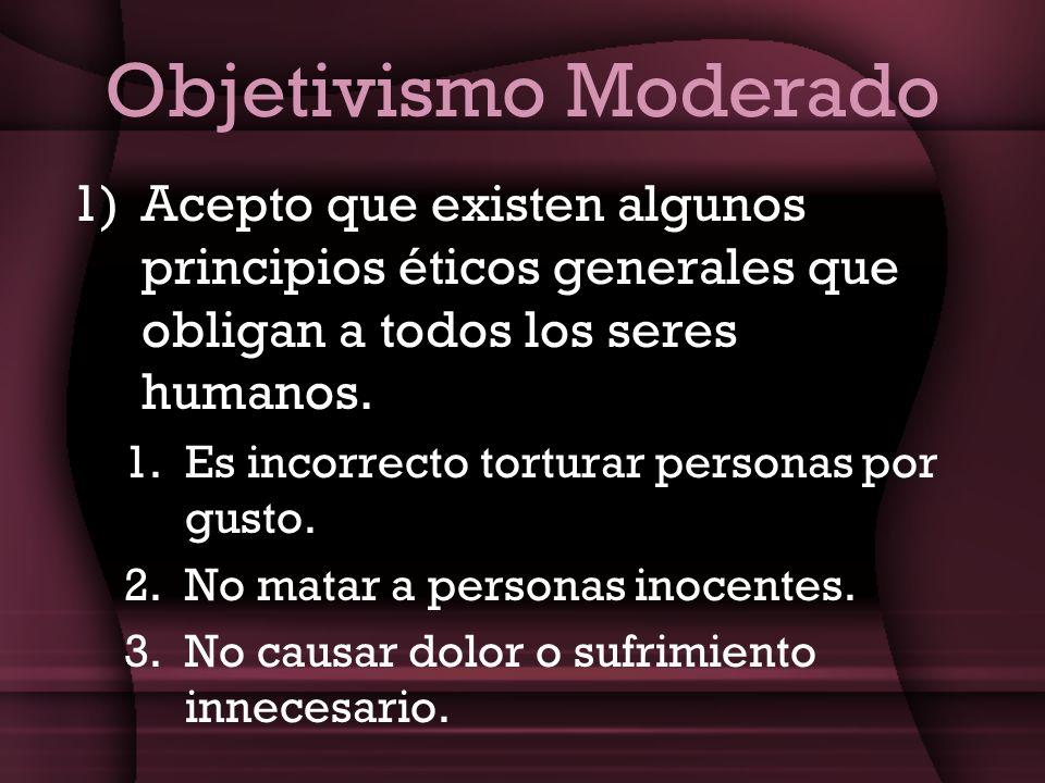 Objetivismo Moderado Acepto que existen algunos principios éticos generales que obligan a todos los seres humanos.