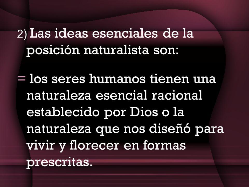 2) Las ideas esenciales de la posición naturalista son: