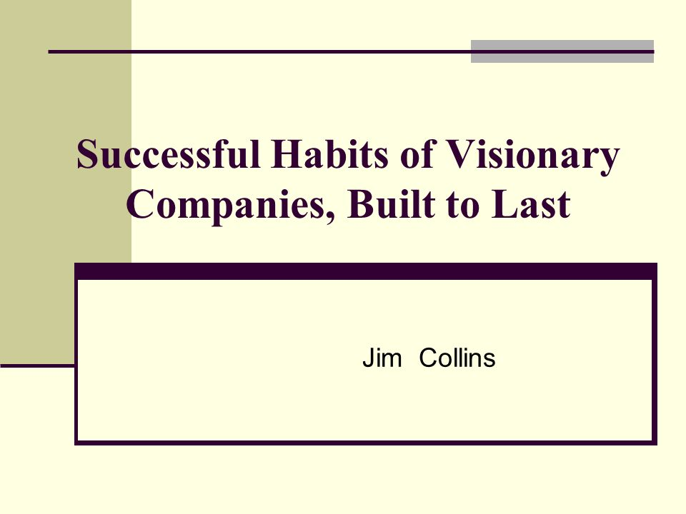 Successful Habits of Visionary Companies, Built to Last