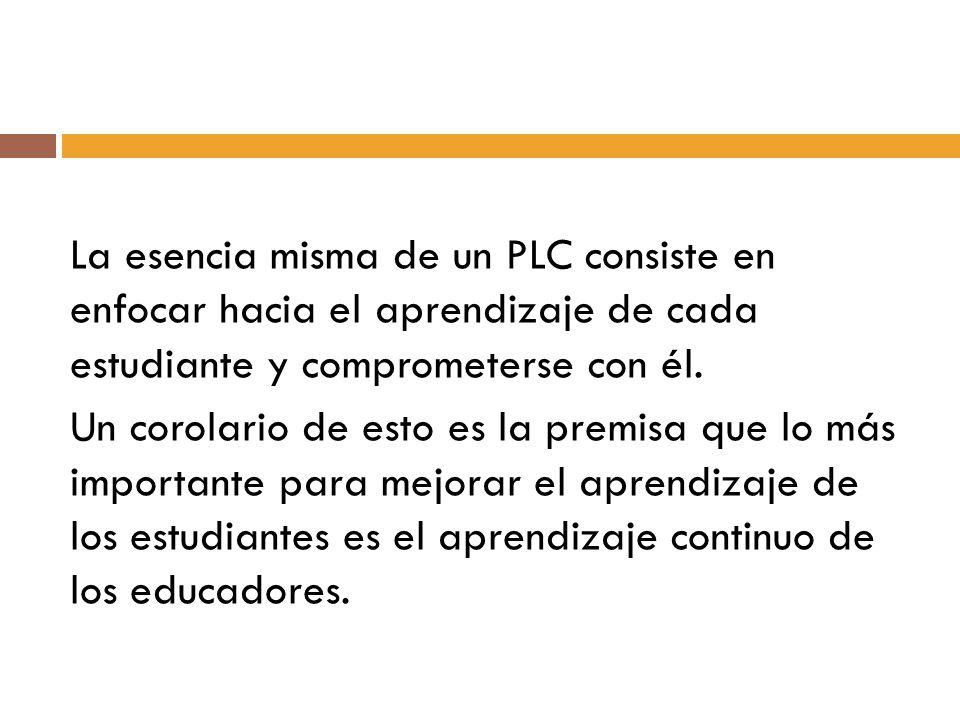 La esencia misma de un PLC consiste en enfocar hacia el aprendizaje de cada estudiante y comprometerse con él.