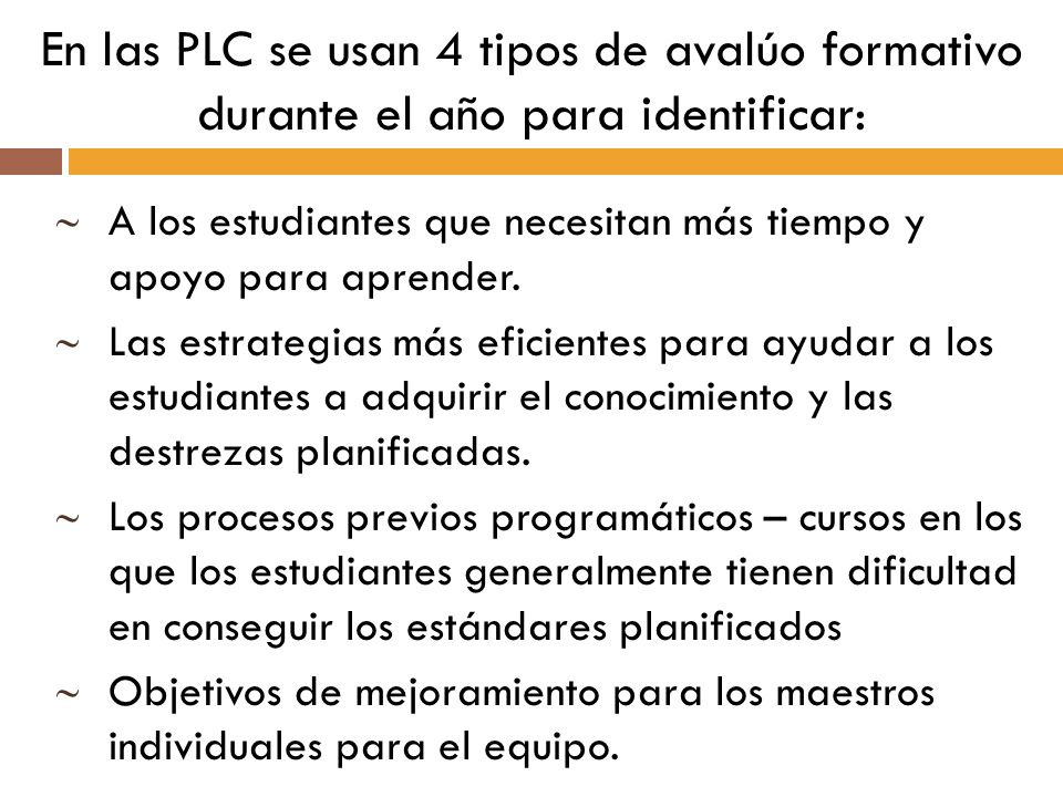 En las PLC se usan 4 tipos de avalúo formativo durante el año para identificar: