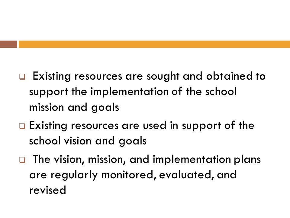 Existing resources are sought and obtained to support the implementation of the school mission and goals