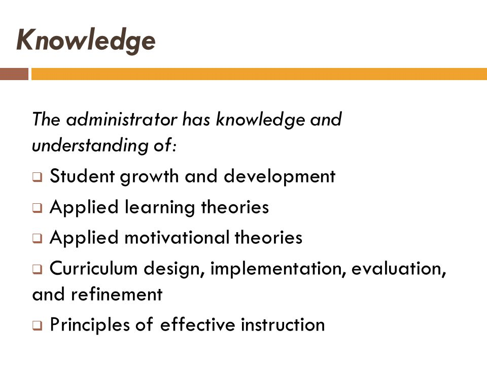 Knowledge The administrator has knowledge and understanding of: