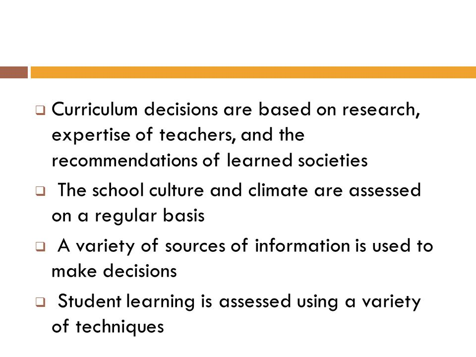 Curriculum decisions are based on research, expertise of teachers, and the recommendations of learned societies