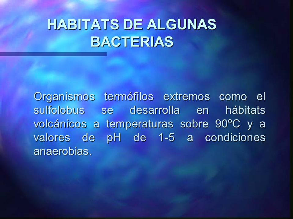 HABITATS DE ALGUNAS BACTERIAS
