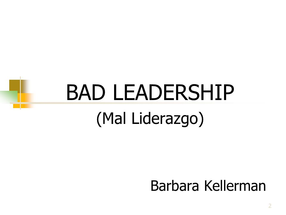 BAD LEADERSHIP (Mal Liderazgo) Barbara Kellerman
