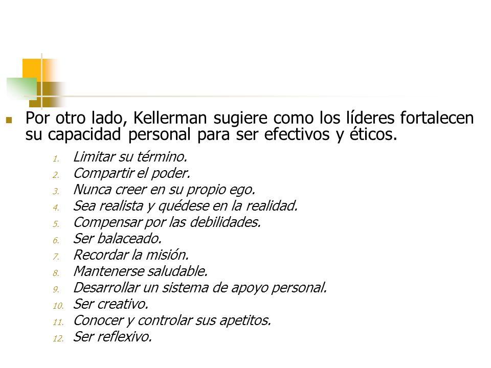 Por otro lado, Kellerman sugiere como los líderes fortalecen su capacidad personal para ser efectivos y éticos.