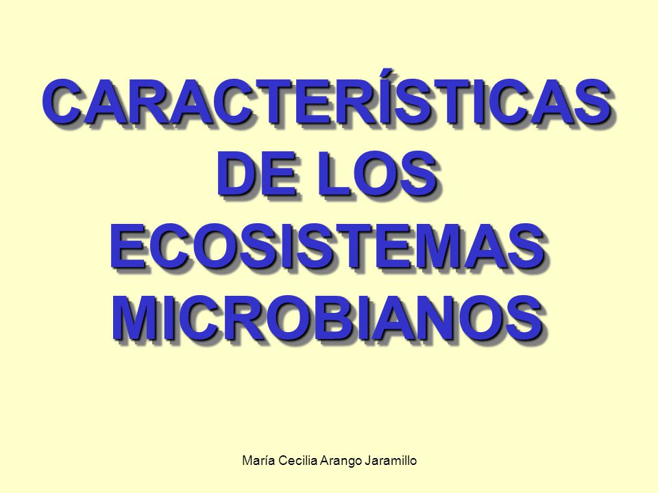 CARACTERÍSTICAS DE LOS ECOSISTEMAS MICROBIANOS
