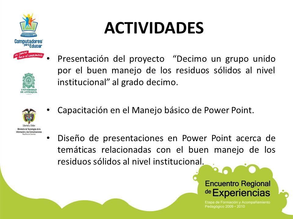 ACTIVIDADES Presentación del proyecto Decimo un grupo unido por el buen manejo de los residuos sólidos al nivel institucional al grado decimo.