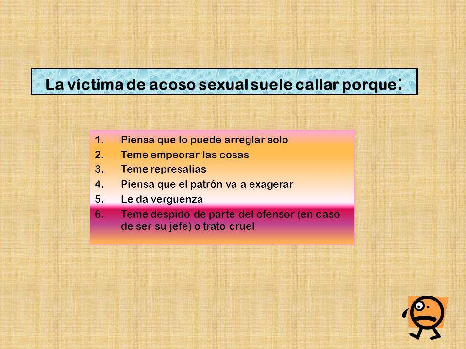 La víctima de acoso sexual suele callar porque: