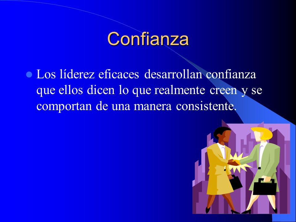 ConfianzaLos líderez eficaces desarrollan confianza que ellos dicen lo que realmente creen y se comportan de una manera consistente.