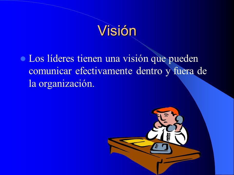 Visión Los líderes tienen una visión que pueden comunicar efectivamente dentro y fuera de la organización.