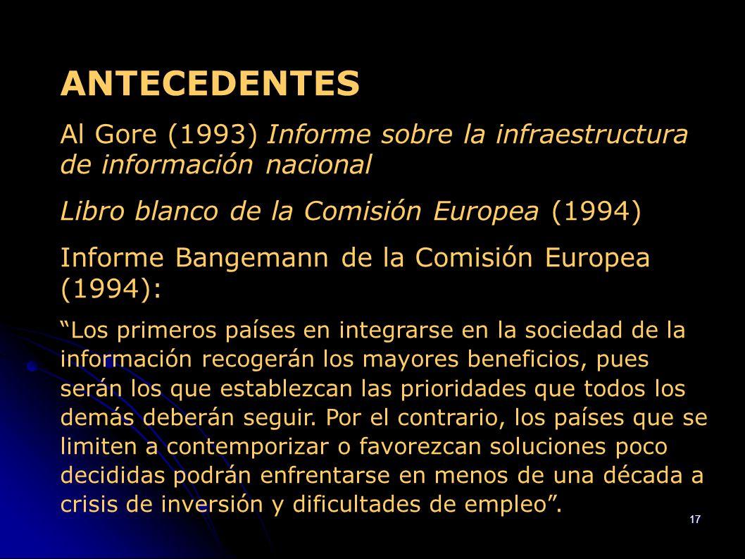 ANTECEDENTES Al Gore (1993) Informe sobre la infraestructura de información nacional. Libro blanco de la Comisión Europea (1994)