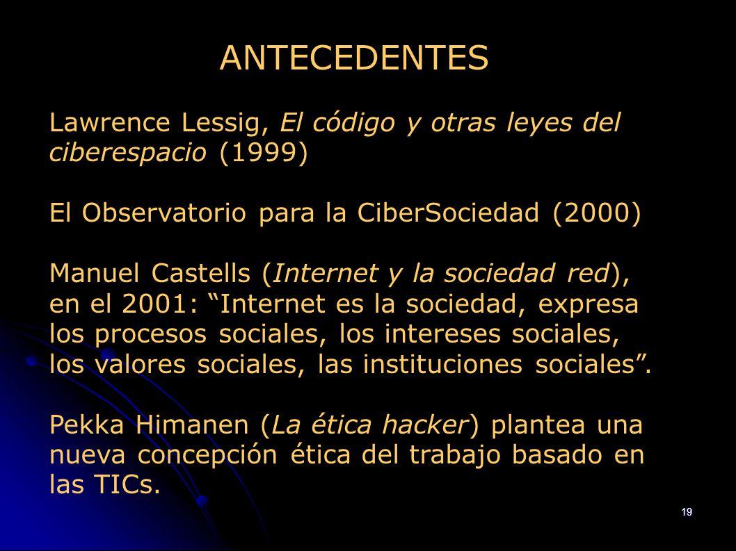 ANTECEDENTES Lawrence Lessig, El código y otras leyes del ciberespacio (1999) El Observatorio para la CiberSociedad (2000)