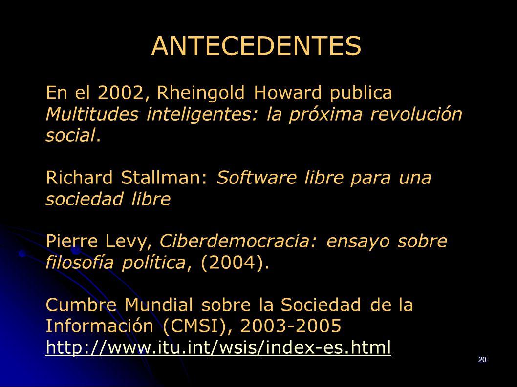 ANTECEDENTES En el 2002, Rheingold Howard publica Multitudes inteligentes: la próxima revolución social.