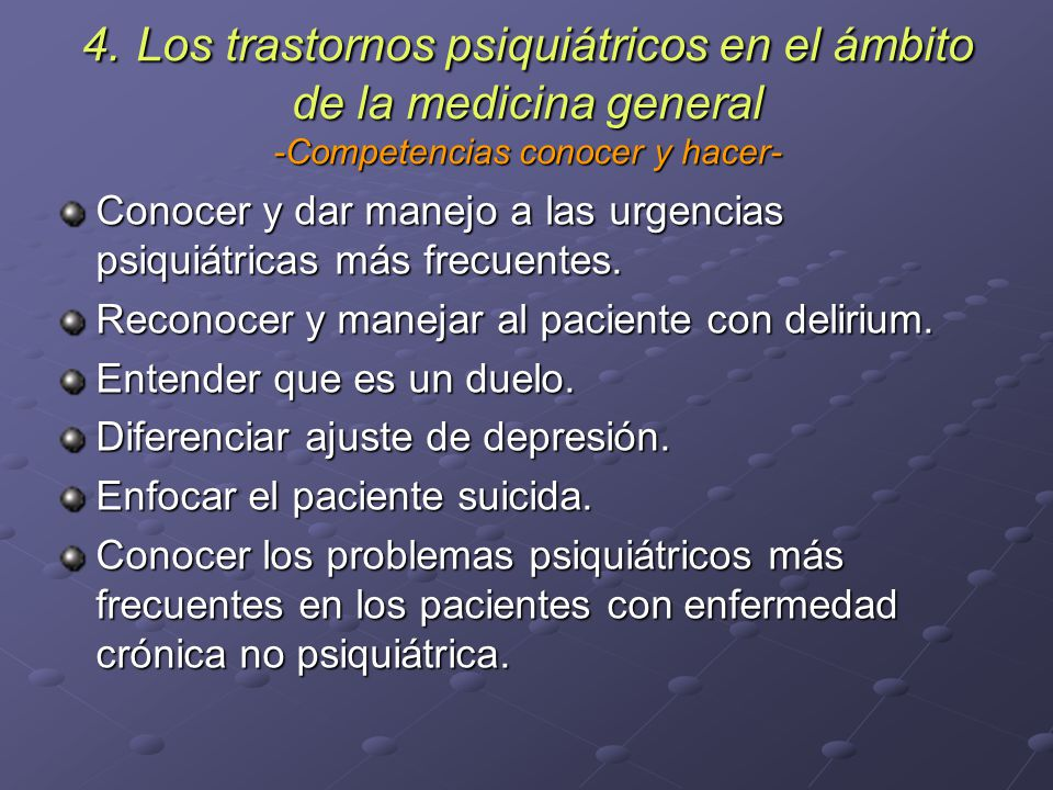 4. Los trastornos psiquiátricos en el ámbito de la medicina general -Competencias conocer y hacer-