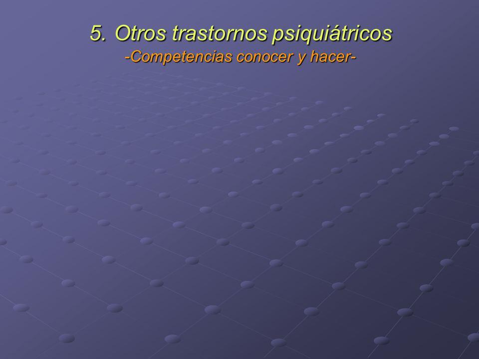 5. Otros trastornos psiquiátricos -Competencias conocer y hacer-
