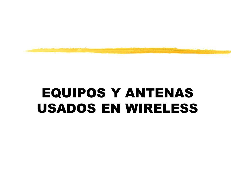 EQUIPOS Y ANTENAS USADOS EN WIRELESS