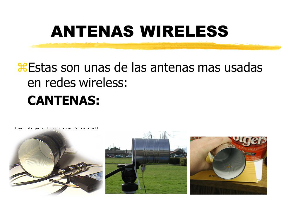 ANTENAS WIRELESS Estas son unas de las antenas mas usadas en redes wireless: CANTENAS: