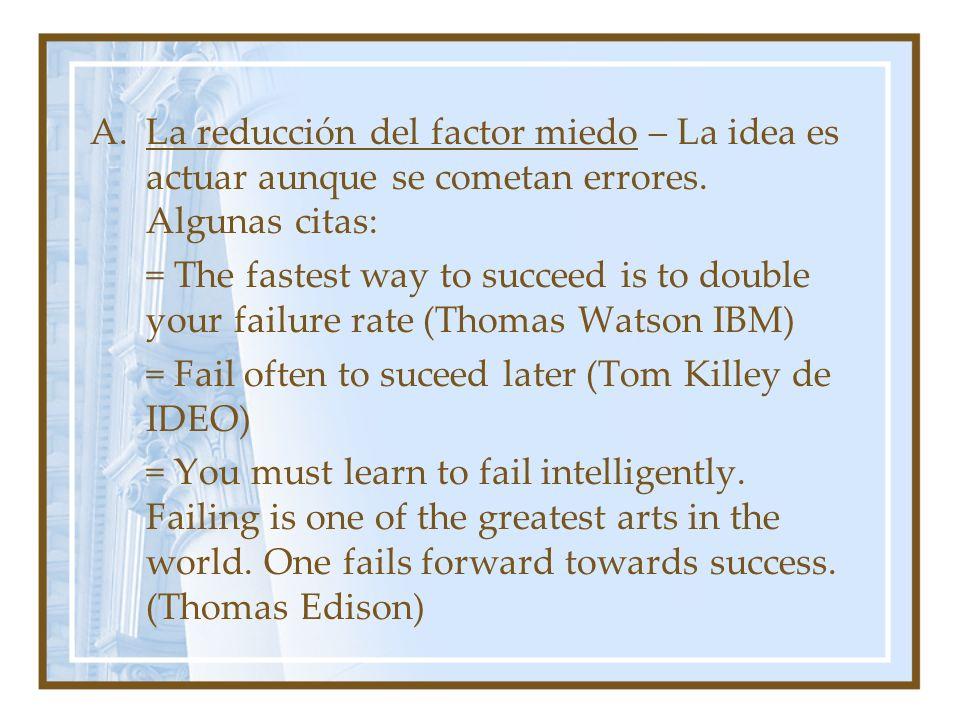 La reducción del factor miedo – La idea es actuar aunque se cometan errores. Algunas citas: